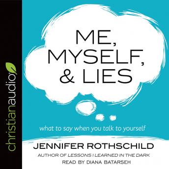 Me, Myself, and Lies: What to Say When You Talk to Yourself, Jennifer Rothschild