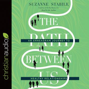 Path Between Us: An Enneagram Journey to Healthy Relationships, Suzanne Stabile