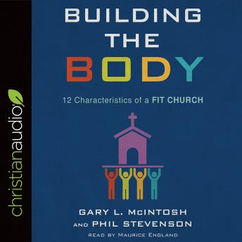 Building the Body: 12 Characteristics of a Fit Church, Phil Stevenson, Gary L. McIntosh
