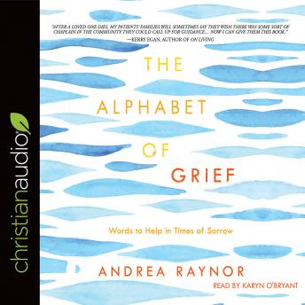 Alphabet of Grief: Words to Help in Times of Sorrow, Andrea Raynor