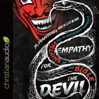 Empathy for the Devil: Finding Ourselves in the Villains of the Bible, JR. Forasteros