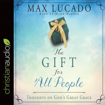 Gift for All People: Thoughts on God's Great Grace, Max Lucado
