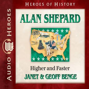 Alan Shepard: Higher and Faster, Geoff Benge, Janet Benge
