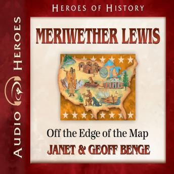 Meriwether Lewis: Off the Edge of the Map, Geoff Benge, Janet Benge