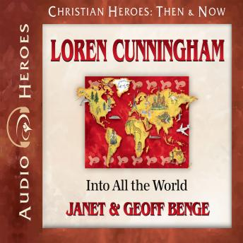 Loren Cunningham: Into All the World, Geoff Benge, Janet Benge