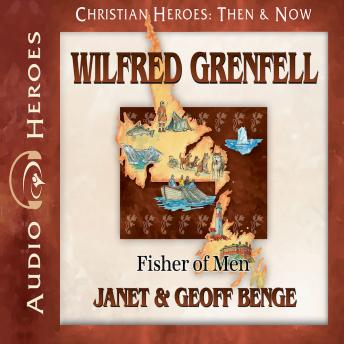 Wilfred Grenfell: Fisher of Men, Geoff Benge, Janet Benge