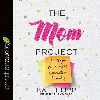 The Mom Project: 21 Days to a More Connected Family