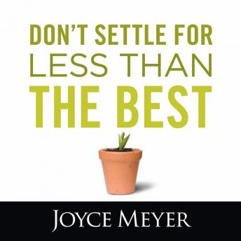 Don't Settle for Less Than the Best, Joyce Meyer