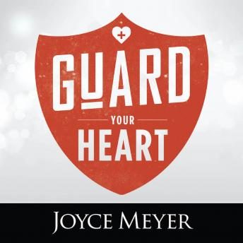 Guard Your Heart, Joyce Meyer