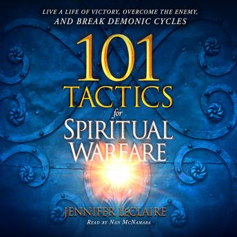 Download 101 Tactics for Spiritual Warfare: Live a Life of Victory, Overcome the Enemy, and Break Demonic Cycles by Jennifer Leclaire