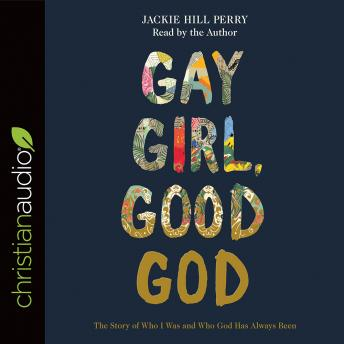 Download Gay Girl, Good God: The Story of Who I Was, and Who God Has Always Been by Jackie Hill Perry