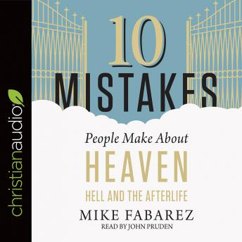 Download 10 Mistakes People Make About Heaven, Hell, and the Afterlife by Mike Fabarez