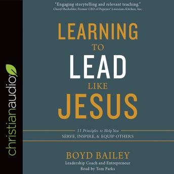 Learning to Lead Like Jesus: 11 Principles to Help You Serve, Inspire, and Equip Others, Audio book by Boyd Bailey