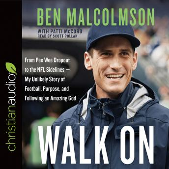 Walk On: From Pee Wee Dropout to the NFL Sidelines-My Unlikely Story of Football, Purpose, and Following an Amazing God