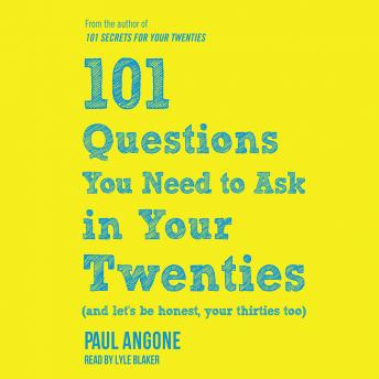 Download 101 Questions You Need to Ask in Your Twenties: (And Let's Be Honest, Your Thirties Too) by Paul Angone