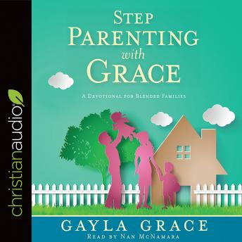 Stepparenting with Grace: A Devotional for Blended Families, Gayla Grace