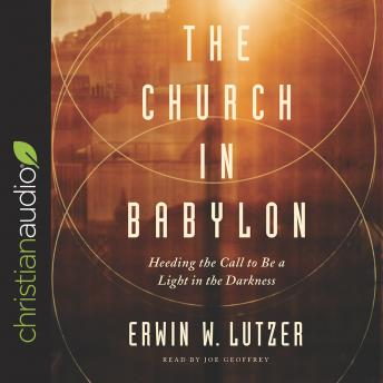 Church in Babylon: Heeding the Call to Be a Light in the Darkness, Erwin W. Lutzer