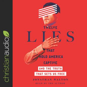 Download Twelve Lies That Hold America Captive: And the Truth That Sets Us Free by Jonathan Walton