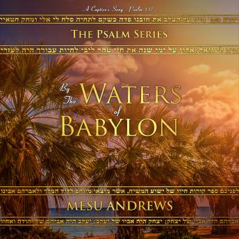 By the Waters of Babylon: A Captive's Song - Psalm 137, Audio book by Mesu Andrews