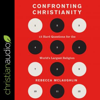 Confronting Christianity: 12 Hard Questions for the World's Largest Religion