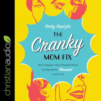 Cranky Mom Fix: Get a Happier, More Peaceful Home by Slaying the 'Momster' in All of Us details