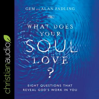 What Does Your Soul Love?: Eight Questions That Reveal God's Work in You, Gem Fadling, Alan Fadling