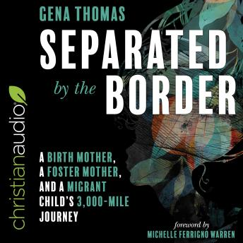Separated by the Border: A Birth Mother, a Foster Mother, and a Migrant Child's 3000-Mile Journey