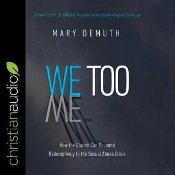 We Too: How the Church Can Respond Redemptively to the Sexual Abuse Crisis, Mary Demuth