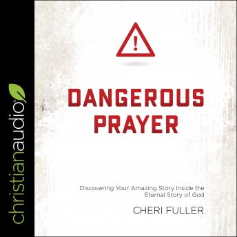 DANGEROUS PRAYER: Discovering Your Amazing Story Inside the Eternal Story of God