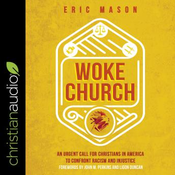 Woke Church: An Urgent Call for Christians in America to Confront Racism and Injustice, Eric Mason