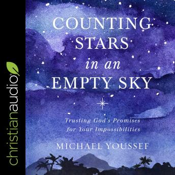Counting Stars in an Empty Sky: Trusting God's Promises for Your Impossibilities, Michael Youssef