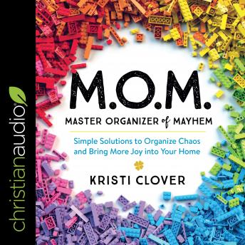 M.O.M. Master Organizer of Mayhem: Simple Solutions to Organize Chaos and Bring More Joy into Your Home