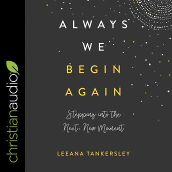 Always We Begin Again: Stepping into the Next, New Moment sample.
