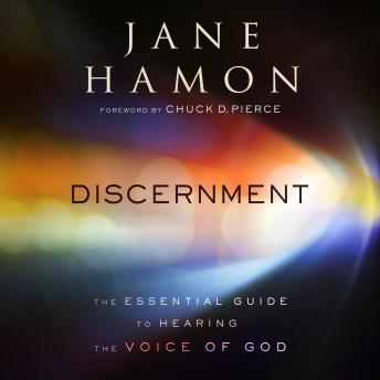Discernment: The Essential Guide to Hearing the Voice of God, Jane Hamon