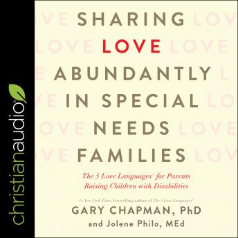Sharing Love Abundantly in Special Needs Families: The 5 Love Languages for Parents Raising Children with Disabilities