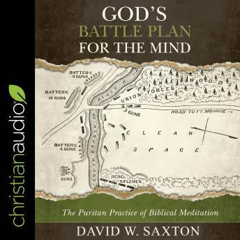 Download God's Battle Plan for the Mind: The Puritan Practice of Biblical Meditation by David W. Saxton
