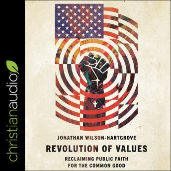 Revolution of Values: Reclaiming Public Faith for the Common Good, Audio book by Jonathan Wilson-Hartgrove