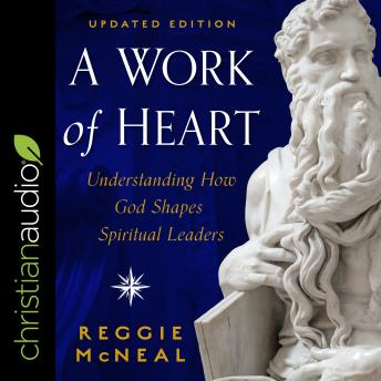 Work of Heart: Understanding How God Shapes Spiritual Leaders, Updated Edition, Reggie Mcneal