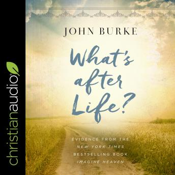 Download What's after Life?: Evidence From The New York Times Bestselling Book Imagine Heaven by John Burke