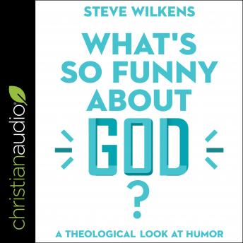 What's So Funny About God?: A Theological Look at Humor