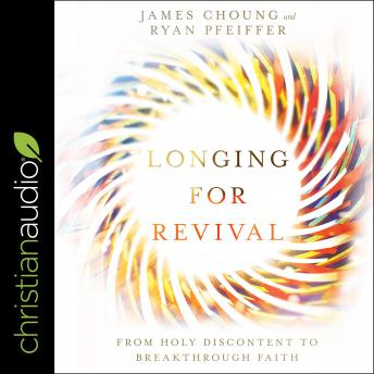 Longing for Revival: From Holy Discontent to Breakthrough Faith, Ryan Pheiffer, James Choung