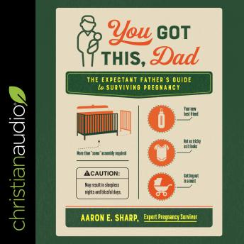 You Got This, Dad: The Expectant Father's Guide to Surviving Pregnancy