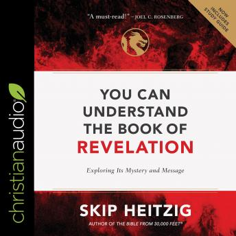 You Can Understand the Book of Revelation: Exploring Its Mystery and Message
