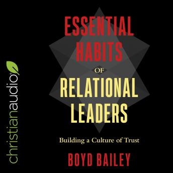 Essential Habits of Relational Leaders: Building a Culture of Trust, Audio book by Boyd Bailey