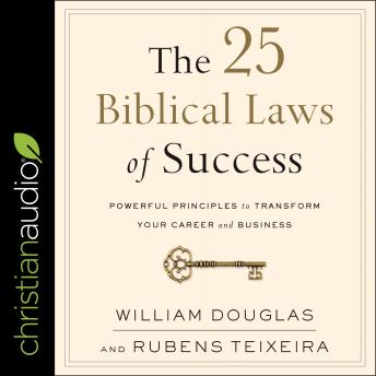 25 Biblical Laws of Success: Powerful Principles to Transform Your Career and Business, Rubens Teixeira, William Douglas