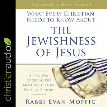 Download What Every Christian Needs to Know About the Jewishness of Jesus: A New Way of Seeing the Most Influential Rabbi in History by Evan Moffic