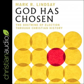 God Has Chosen: The Doctrine of Election Through Christian History