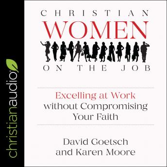 Download Christian Women on the Job: Excelling at Work without Compromising Your Faith by David L. Goetsch, Karen Ann Moore