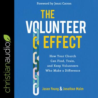 The Volunteer Effect: How Your Church Can Find, Train, and Keep Volunteers Who Make a Difference