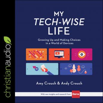 My Tech-Wise Life: Growing Up and Making Choices in a World of Devices